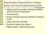organization characteristics of hong kong craft based manufacturing firms