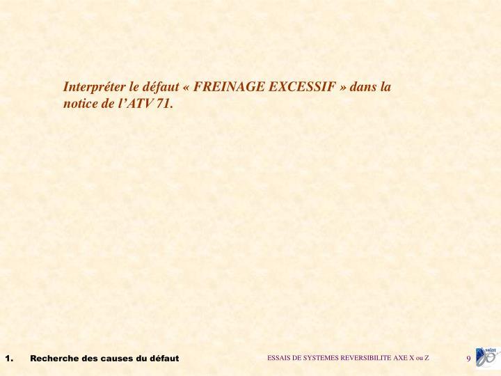 Interpréter le défaut «FREINAGE EXCESSIF» dans la notice de l'ATV 71.