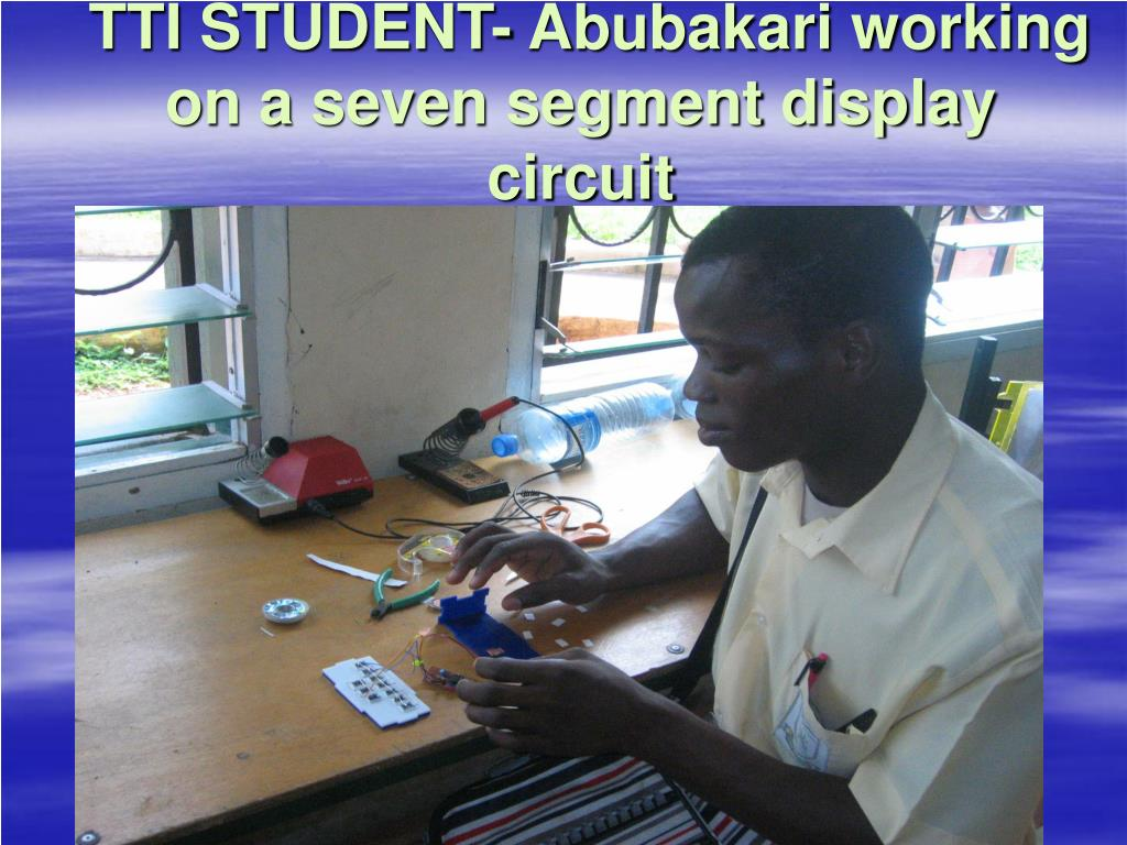 TTI STUDENT- Abubakari working on a seven segment display circuit