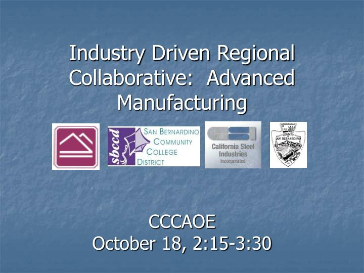 Industry driven regional collaborative advanced manufacturing l.jpg
