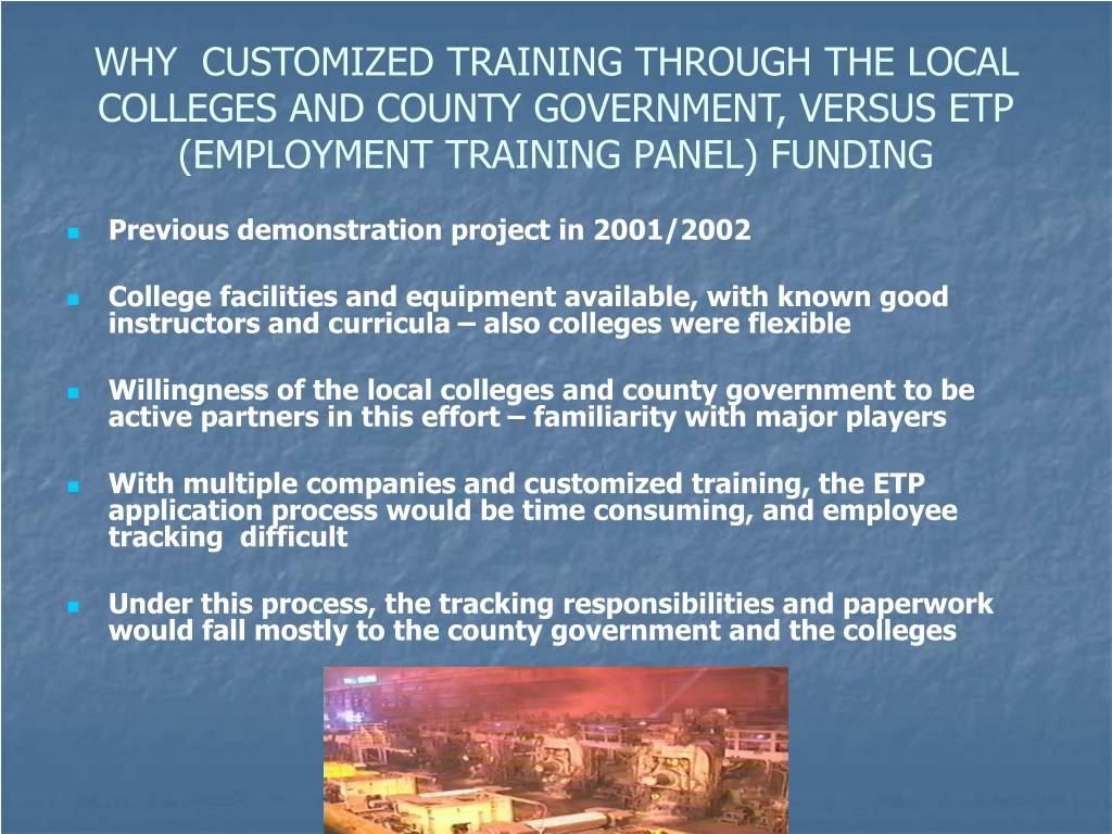 WHY  CUSTOMIZED TRAINING THROUGH THE LOCAL COLLEGES AND COUNTY GOVERNMENT, VERSUS ETP (EMPLOYMENT TRAINING PANEL) FUNDING