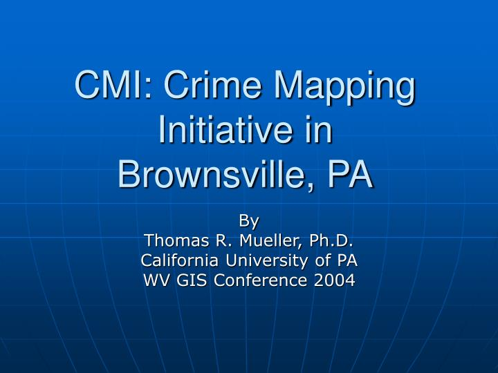Cmi crime mapping initiative in brownsville pa