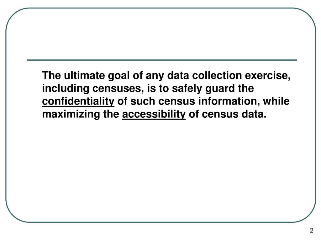 The ultimate goal of any data collection exercise, including censuses, is to safely guard the