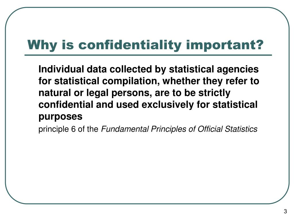 Why is confidentiality important?