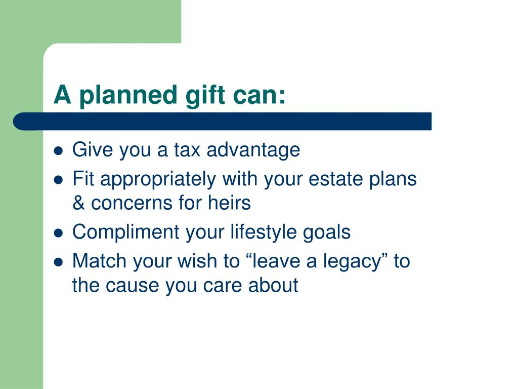 A planned gift can: