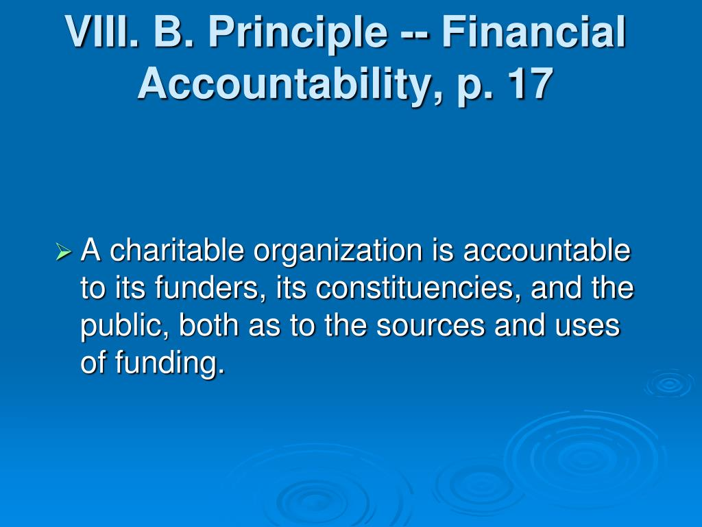 VIII. B. Principle -- Financial Accountability, p. 17