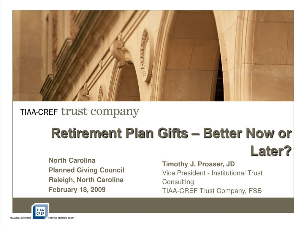 Retirement Plan Gifts – Better Now or Later?