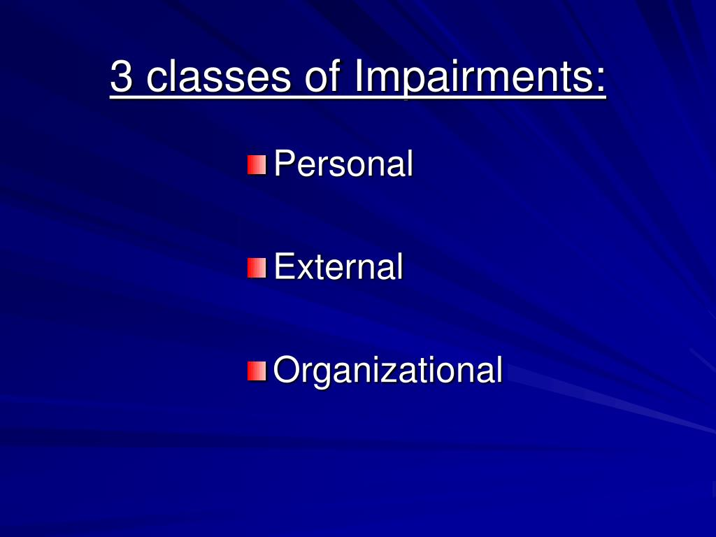 3 classes of Impairments: