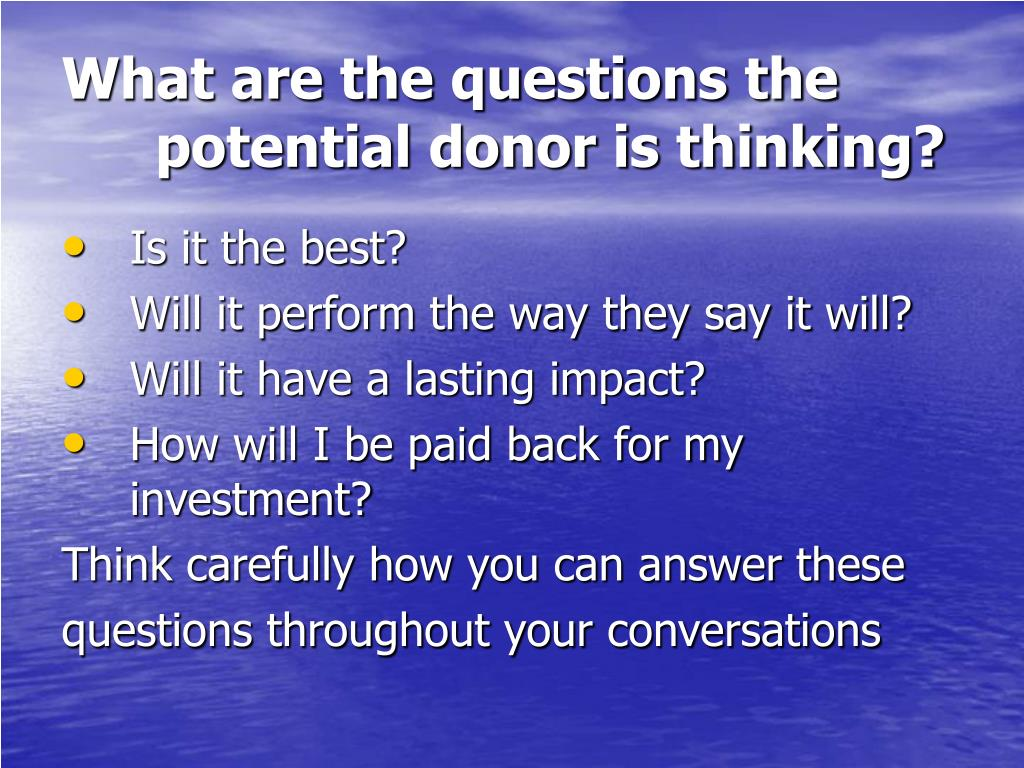 What are the questions the potential donor is thinking?