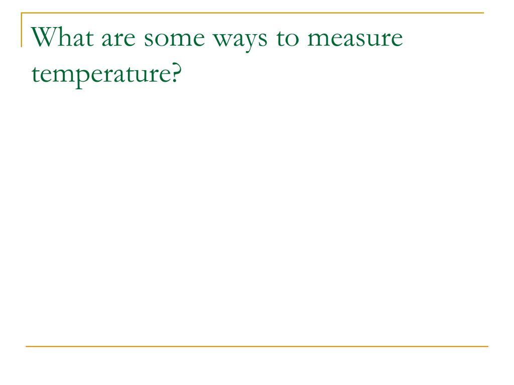What are some ways to measure temperature?