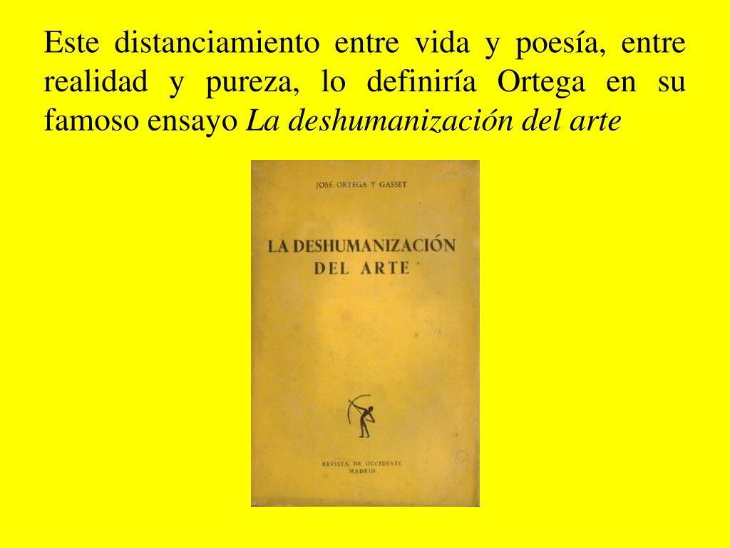 Este distanciamiento entre vida y poesía, entre realidad y pureza, lo definiría Ortega en su famoso ensayo