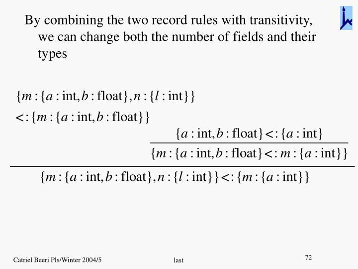 By combining the two record rules with transitivity,   we can change both the number of fields and their types