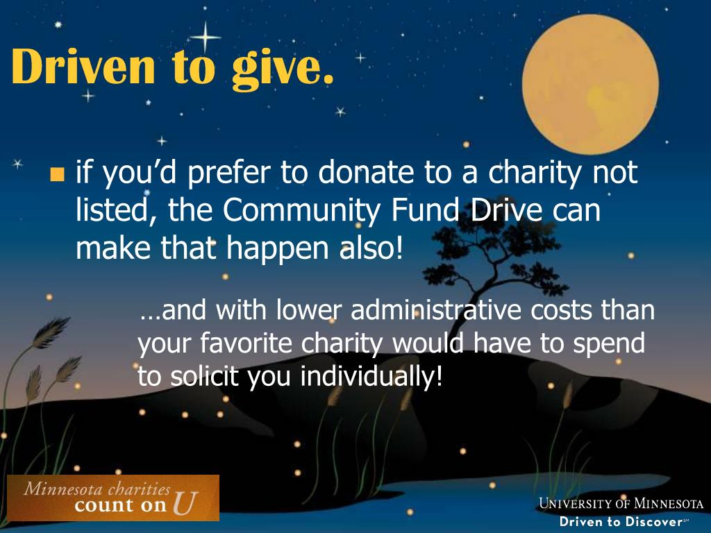 if you'd prefer to donate to a charity not listed, the Community Fund Drive can make that happen also!
