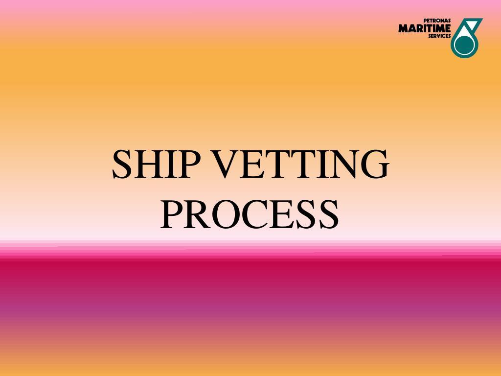SHIP VETTING PROCESS
