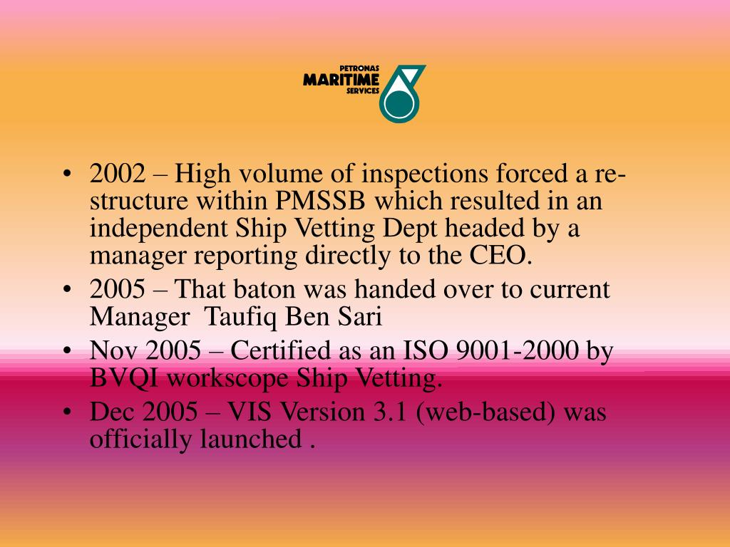2002 – High volume of inspections forced a re-structure within PMSSB which resulted in an independent Ship Vetting Dept headed by a manager reporting directly to the CEO.