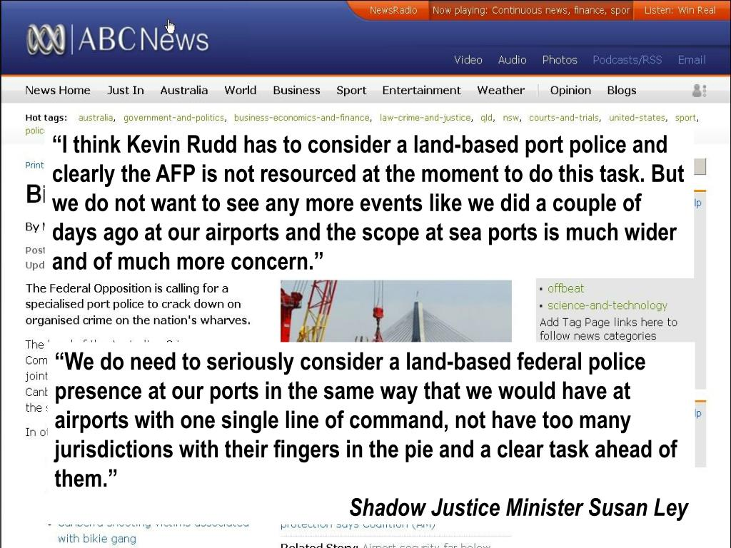 """""""I think Kevin Rudd has to consider a land-based port police and clearly the AFP is not resourced at the moment to do this task. But we do not want to see any more events like we did a couple of days ago at our airports and the scope at sea ports is much wider and of much more concern."""""""