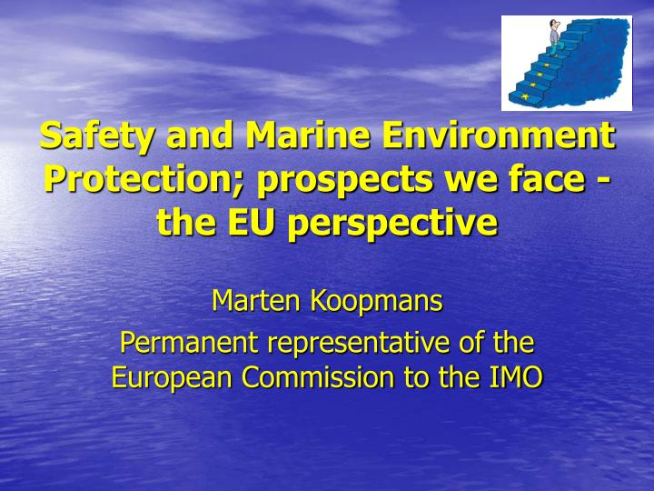 Safety and marine environment protection prospects we face the eu perspective