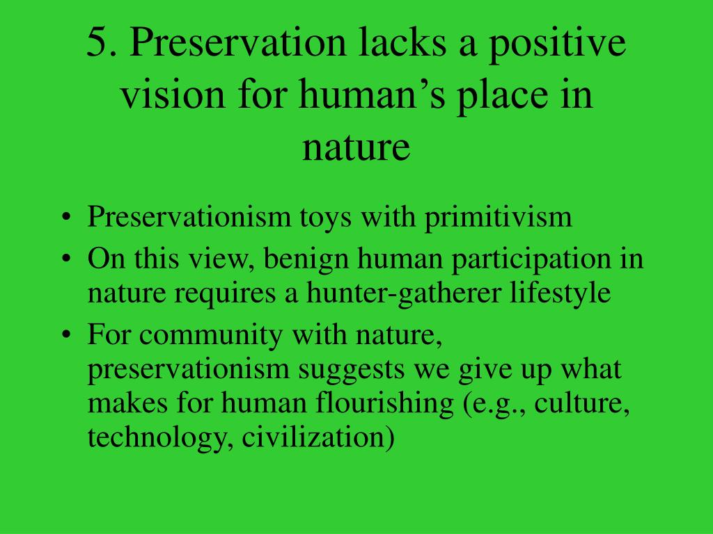 5. Preservation lacks a positive vision for human's place in nature