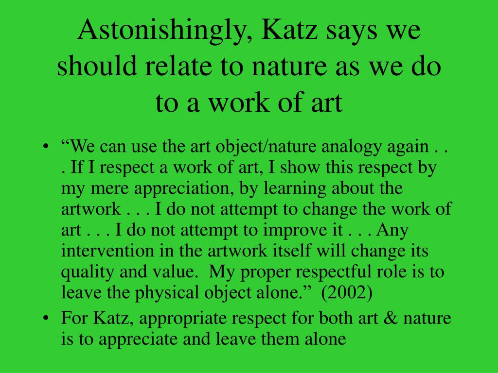 Astonishingly, Katz says we should relate to nature as we do to a work of art