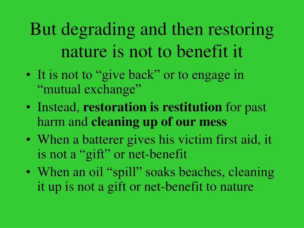 But degrading and then restoring nature is not to benefit it