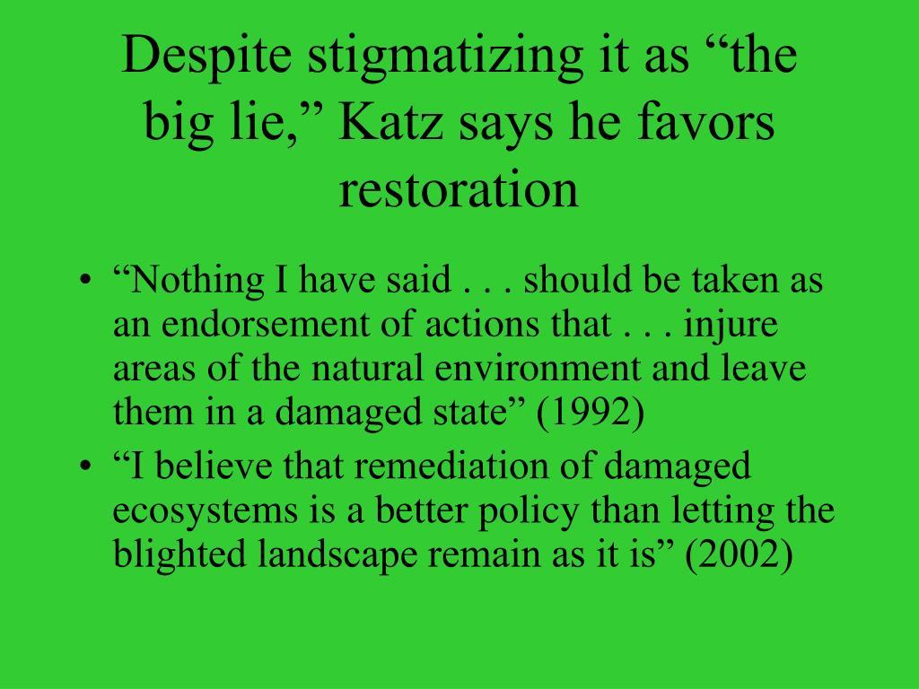 "Despite stigmatizing it as ""the big lie,"" Katz says he favors restoration"