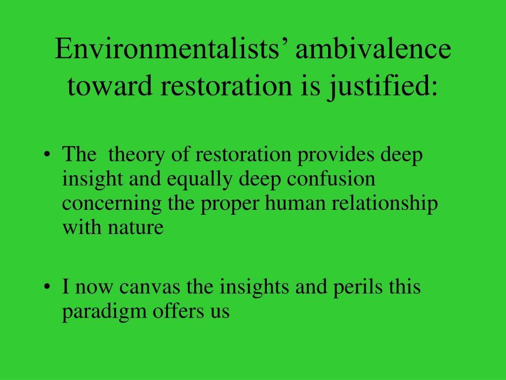 Environmentalists' ambivalence toward restoration is justified: