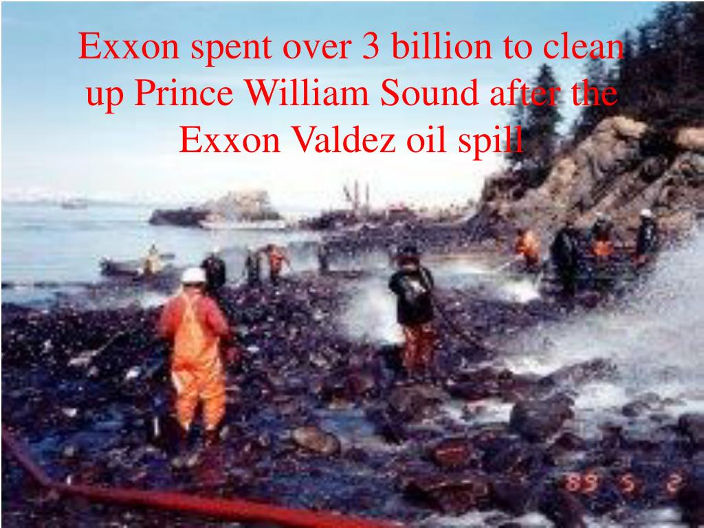 Exxon spent over 3 billion to clean up Prince William Sound after the Exxon Valdez oil spill