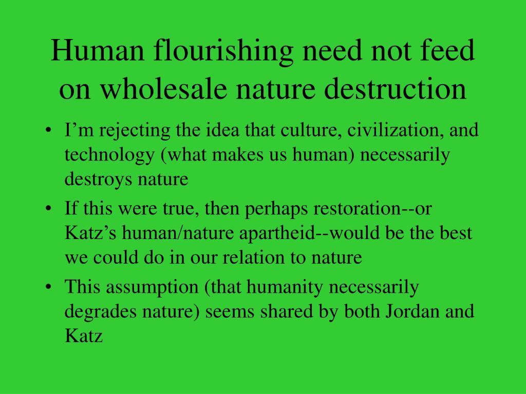 Human flourishing need not feed on wholesale nature destruction