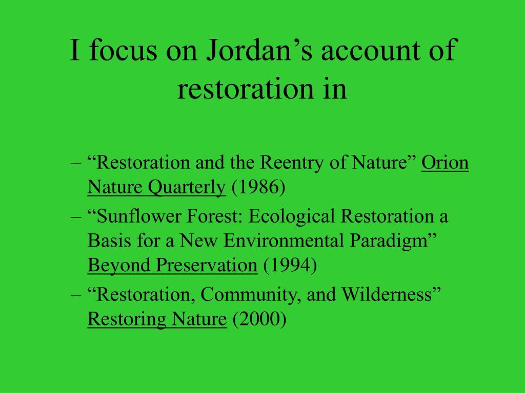 I focus on Jordan's account of restoration in