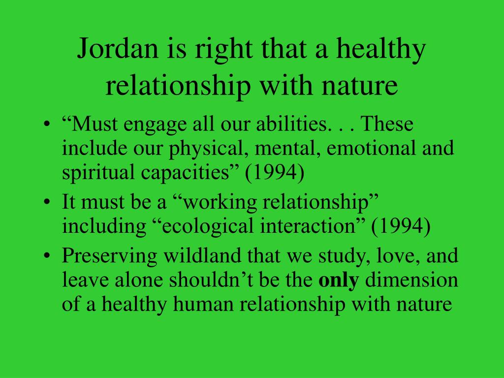 Jordan is right that a healthy relationship with nature