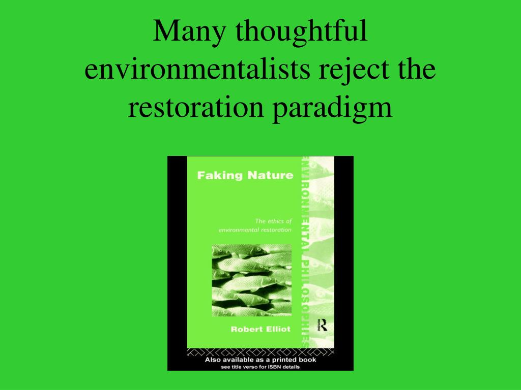 Many thoughtful environmentalists reject the restoration paradigm