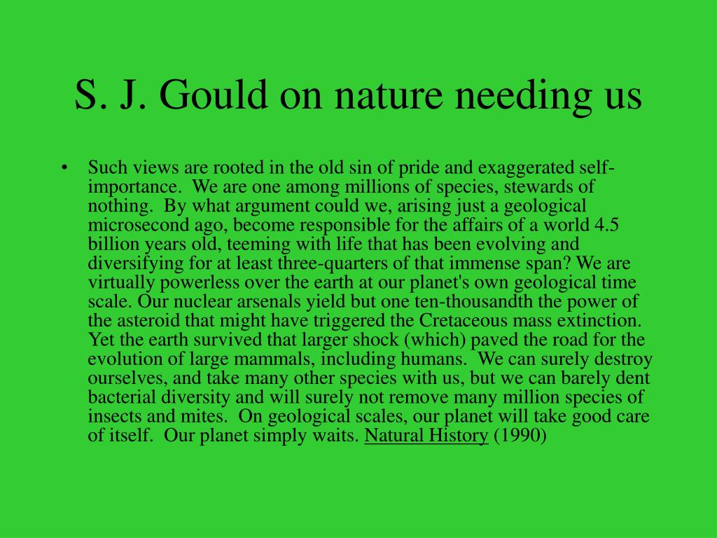 S. J. Gould on nature needing us