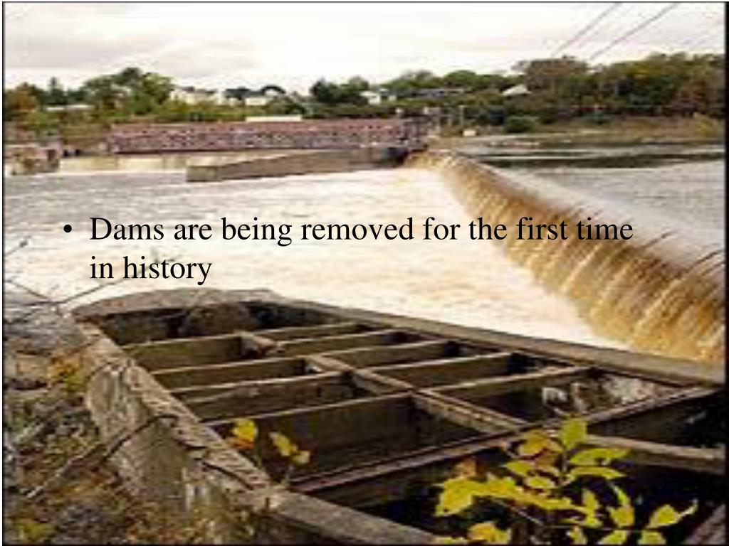 Dams are being removed for the first time in history
