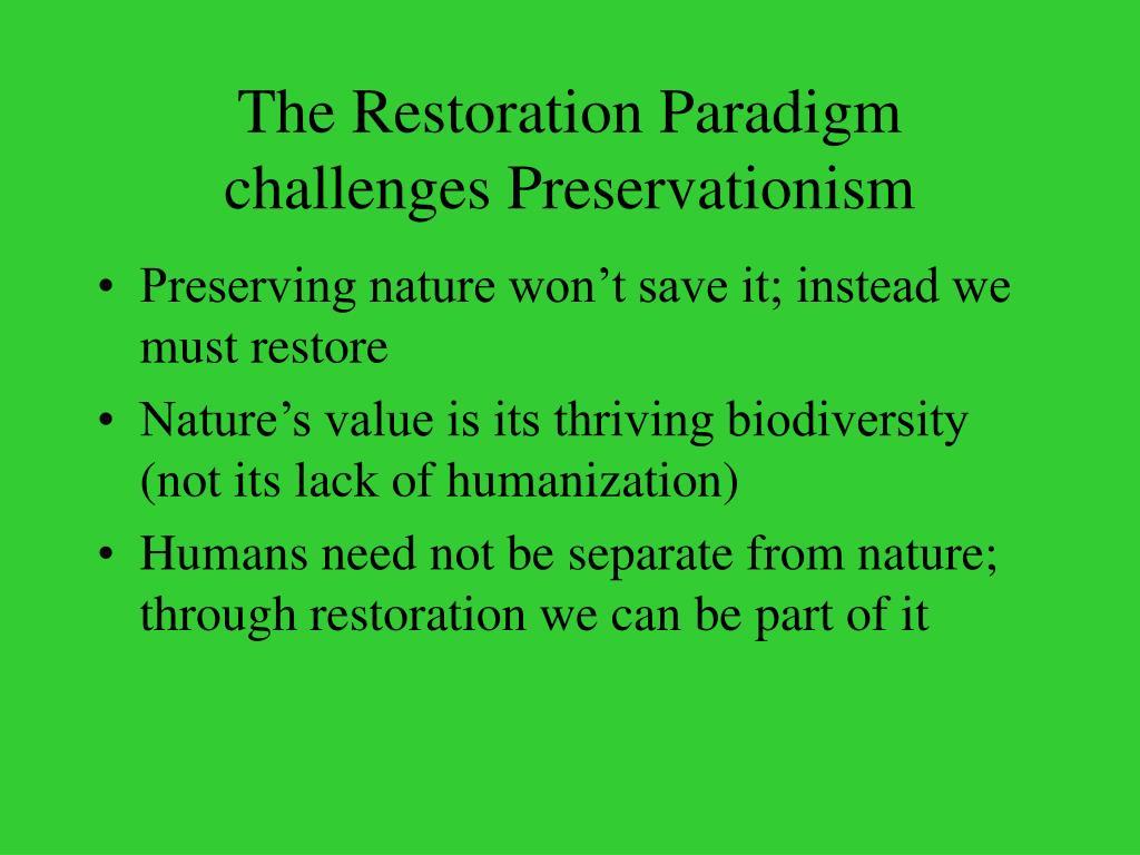 The Restoration Paradigm challenges Preservationism