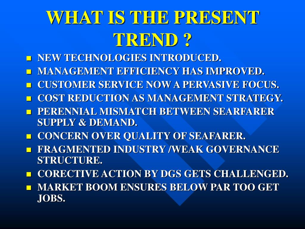 WHAT IS THE PRESENT TREND ?