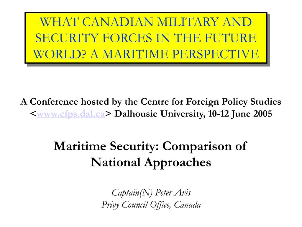 WHAT CANADIAN MILITARY AND SECURITY FORCES IN THE FUTURE WORLD? A MARITIME PERSPECTIVE