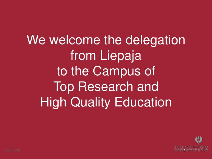 We welcome the delegation from liepaja to the campus of top research and high quality education