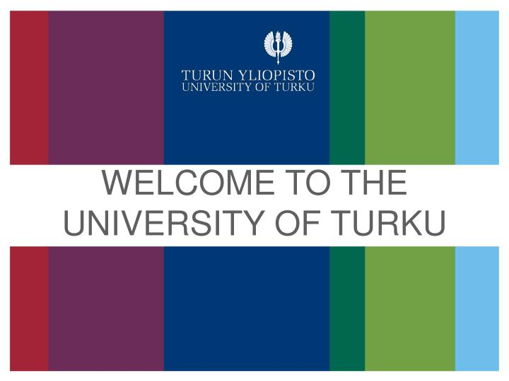 Welcome to the university of turku