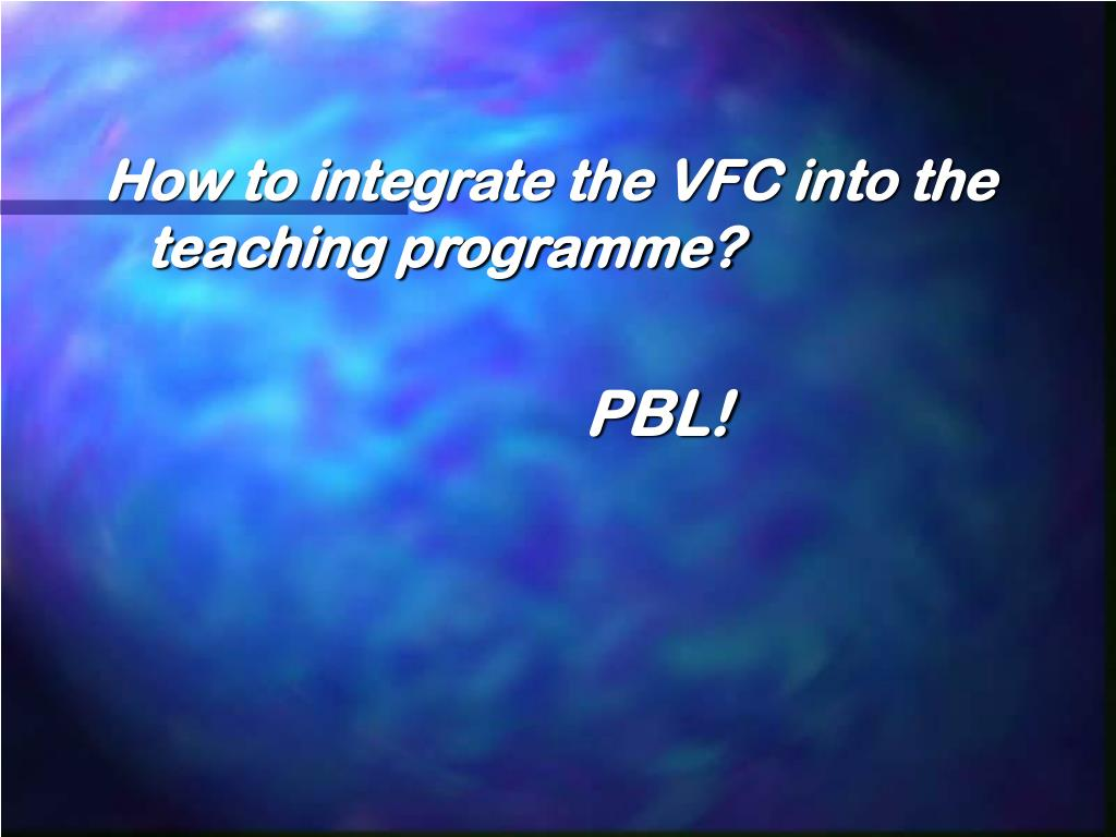 How to integrate the VFC into the teaching programme?