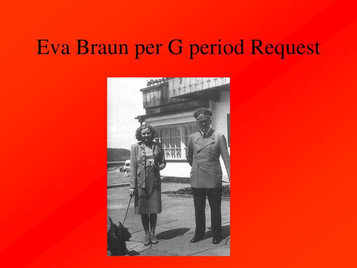 Eva Braun per G period Request
