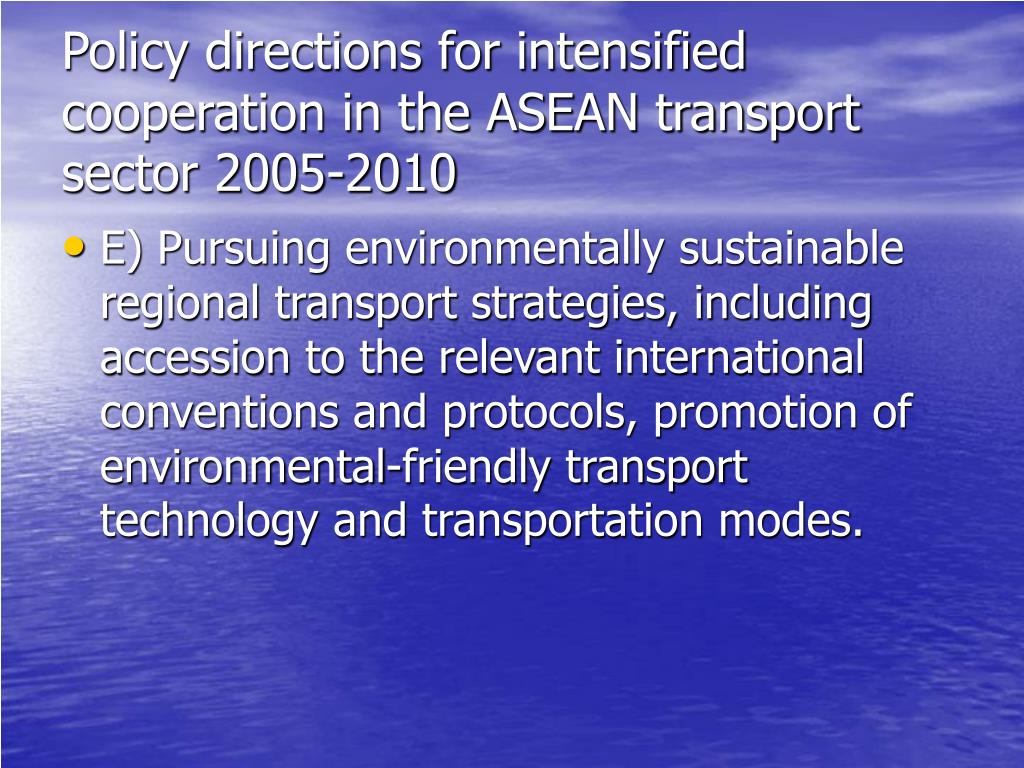 Policy directions for intensified cooperation in the ASEAN transport sector 2005-2010