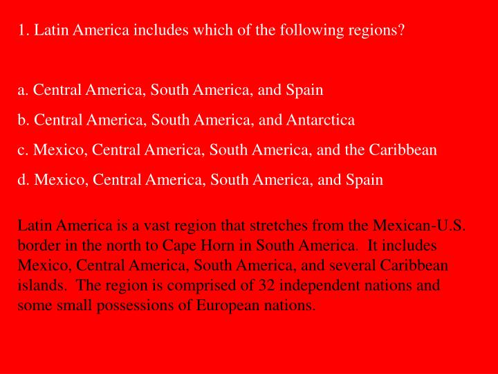 1. Latin America includes which of the following regions?