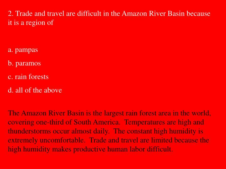 2. Trade and travel are difficult in the Amazon River Basin because it is a region of