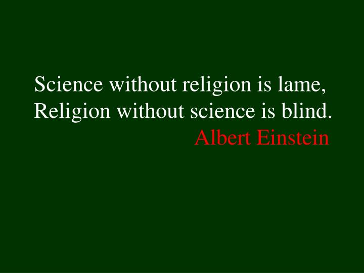 Science without religion is lame religion without science is blind albert einstein