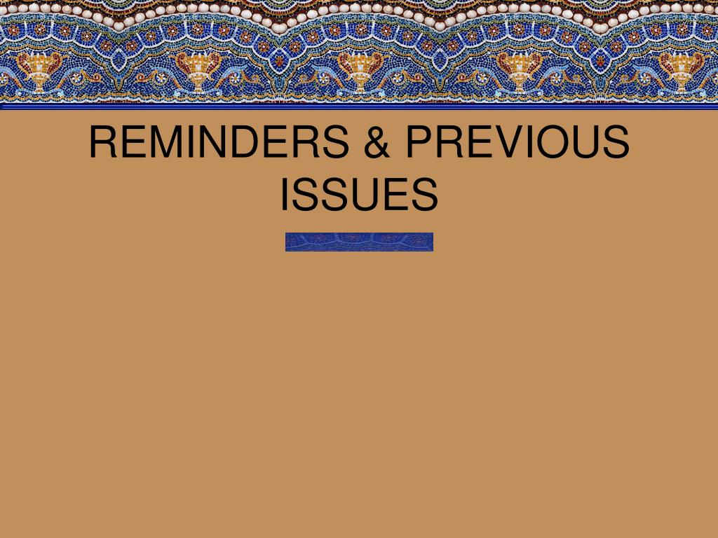 REMINDERS & PREVIOUS ISSUES