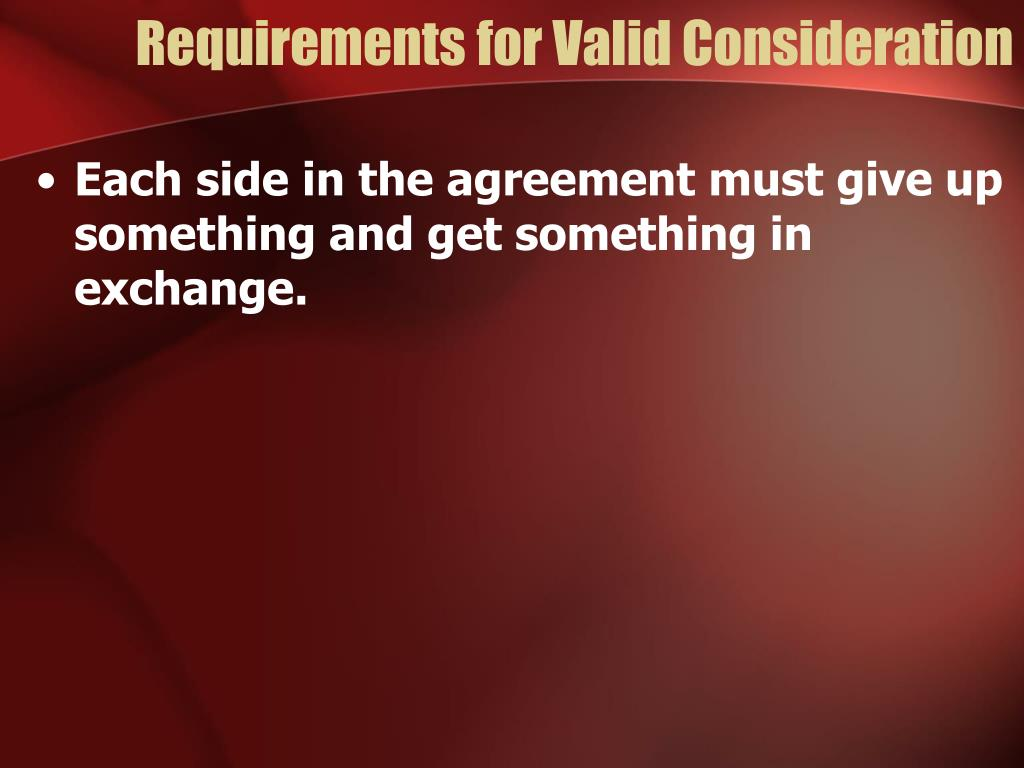 requirements for a valid contract Elements of consideration [4316] even if it was insufficient to form the basis of a valid, legally binding contract this is equitable relief.