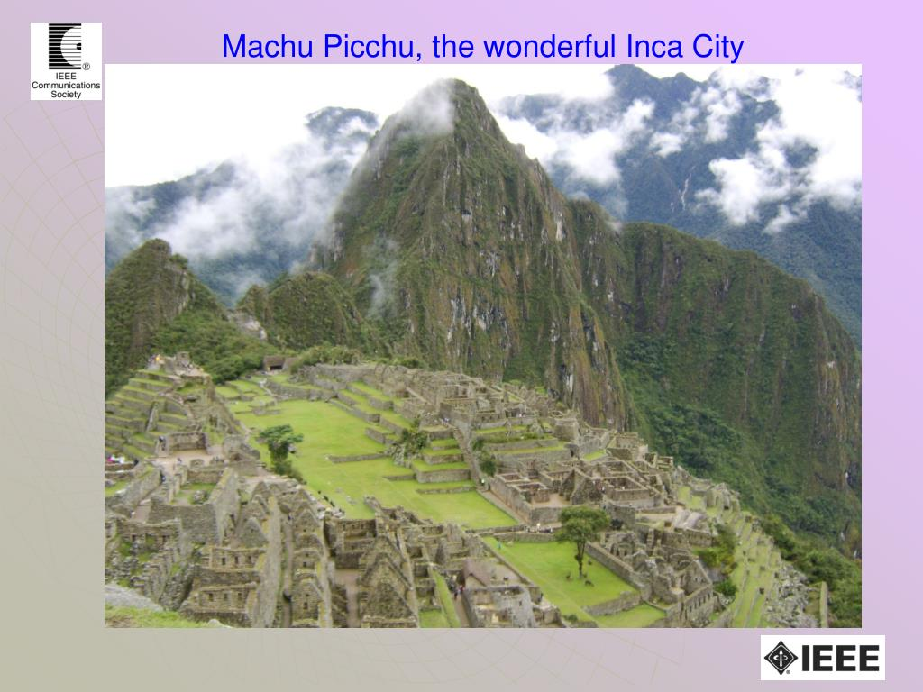 Machu Picchu, the wonderful Inca City