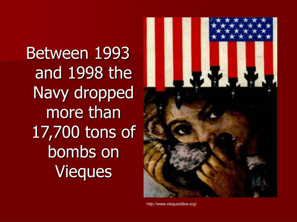 Between 1993 and 1998 the Navy dropped more than 17,700 tons of bombs on Vieques