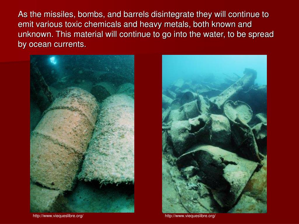 As the missiles, bombs, and barrels disintegrate they will continue to emit various toxic chemicals and heavy metals, both known and unknown. This material will continue to go into the water, to be spread by ocean currents.