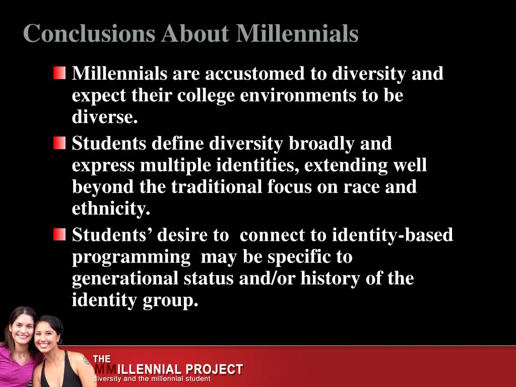 Millennials are accustomed to diversity and expect their college environments to be diverse.